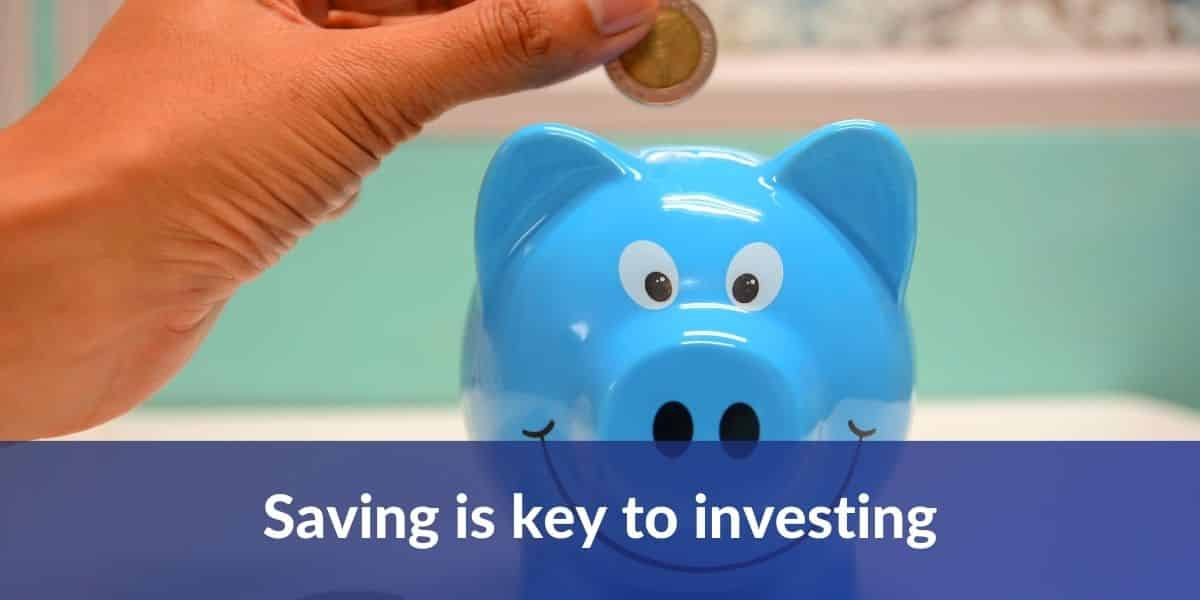 Saving is key to investing